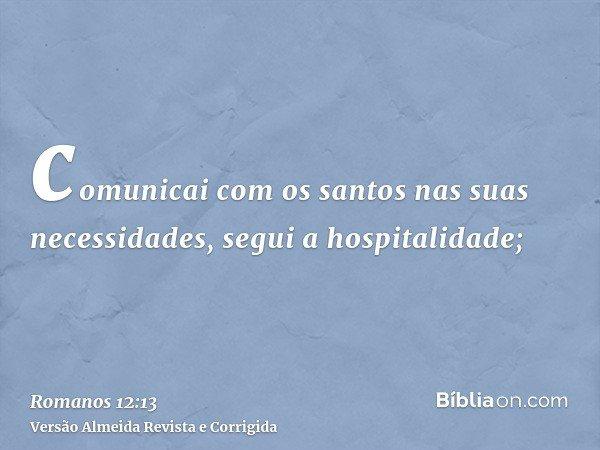 comunicai com os santos nas suas necessidades, segui a hospitalidade;
