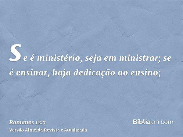 se é ministério, seja em ministrar; se é ensinar, haja dedicação ao ensino;