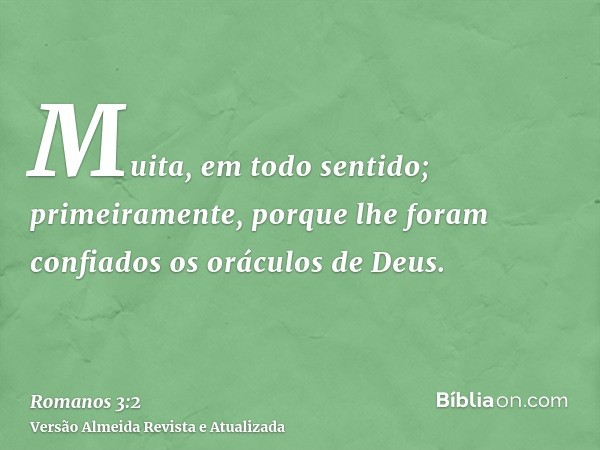 Muita, em todo sentido; primeiramente, porque lhe foram confiados os oráculos de Deus.