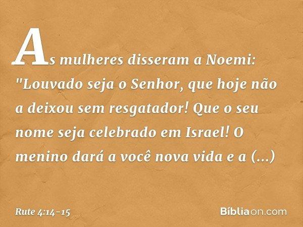 As mulheres disseram a Noemi: