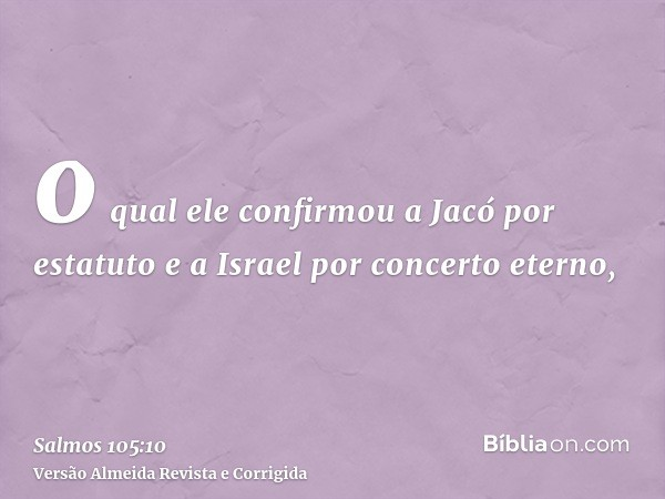 o qual ele confirmou a Jacó por estatuto e a Israel por concerto eterno,