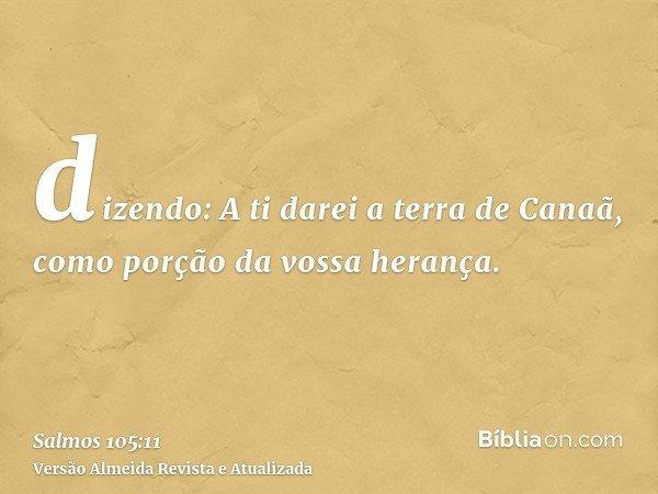 dizendo: A ti darei a terra de Canaã, como porção da vossa herança.