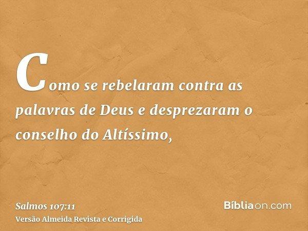 Como se rebelaram contra as palavras de Deus e desprezaram o conselho do Altíssimo,
