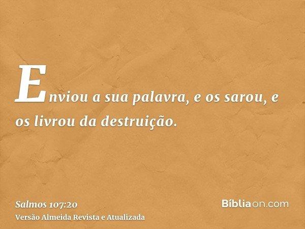 Enviou a sua palavra, e os sarou, e os livrou da destruição.