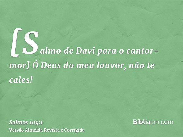 [Salmo de Davi para o cantor-mor] Ó Deus do meu louvor, não te cales!