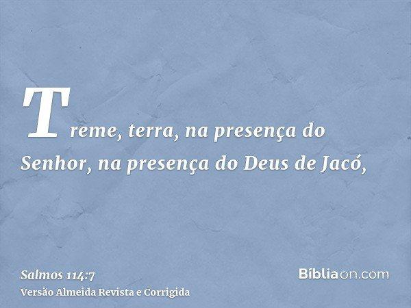 Treme, terra, na presença do Senhor, na presença do Deus de Jacó,