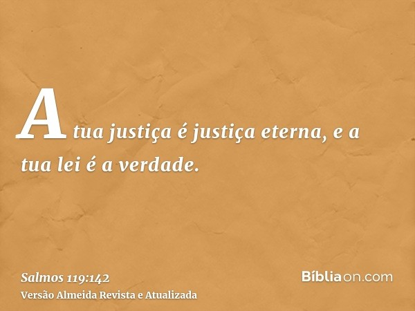 A tua justiça é justiça eterna, e a tua lei é a verdade.