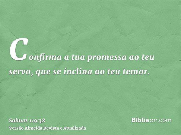 Confirma a tua promessa ao teu servo, que se inclina ao teu temor.