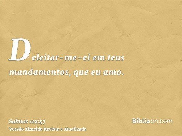 Deleitar-me-ei em teus mandamentos, que eu amo.