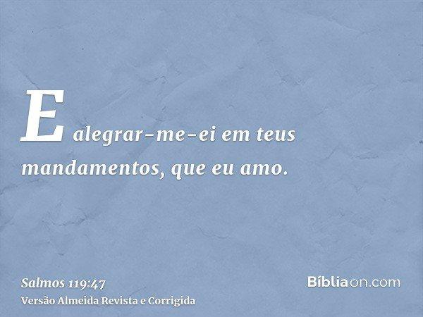 E alegrar-me-ei em teus mandamentos, que eu amo.