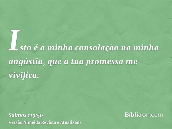 Isto é a minha consolação na minha angústia, que a tua promessa me vivifica.