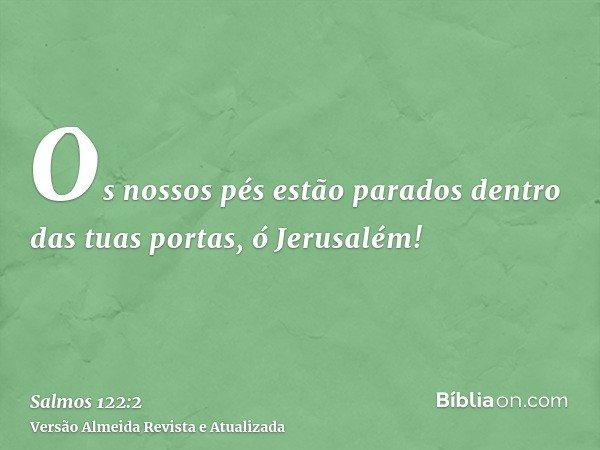 Os nossos pés estão parados dentro das tuas portas, ó Jerusalém!