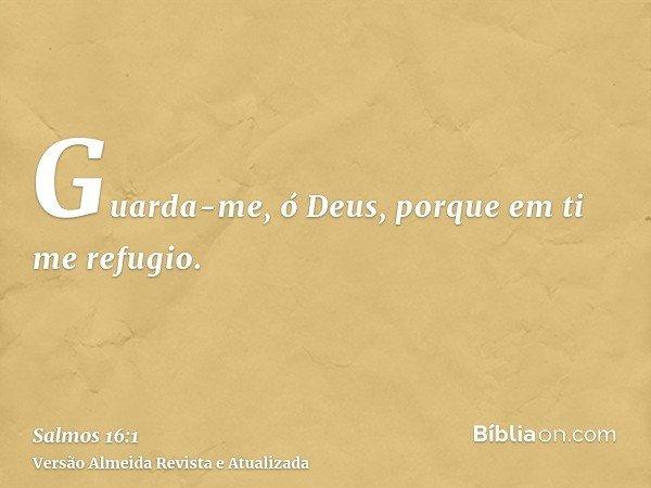 Guarda-me, ó Deus, porque em ti me refugio.