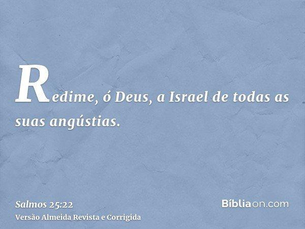 Redime, ó Deus, a Israel de todas as suas angústias.