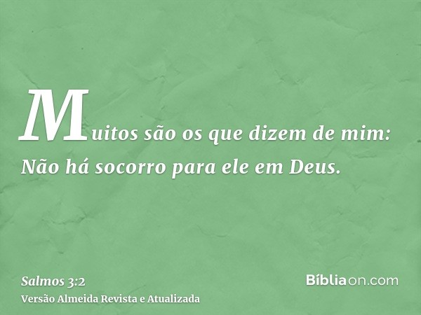 Muitos são os que dizem de mim: Não há socorro para ele em Deus.