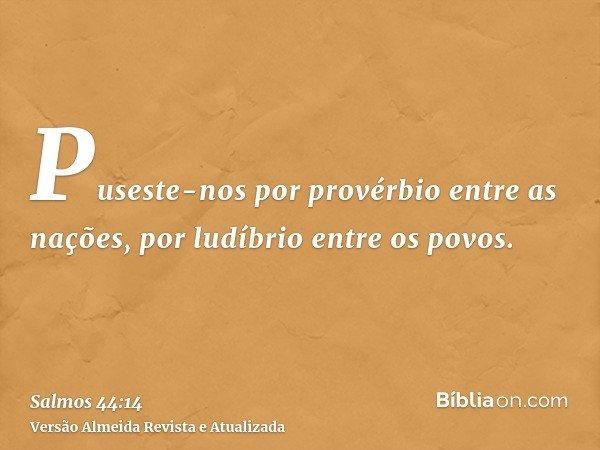 Puseste-nos por provérbio entre as nações, por ludíbrio entre os povos.