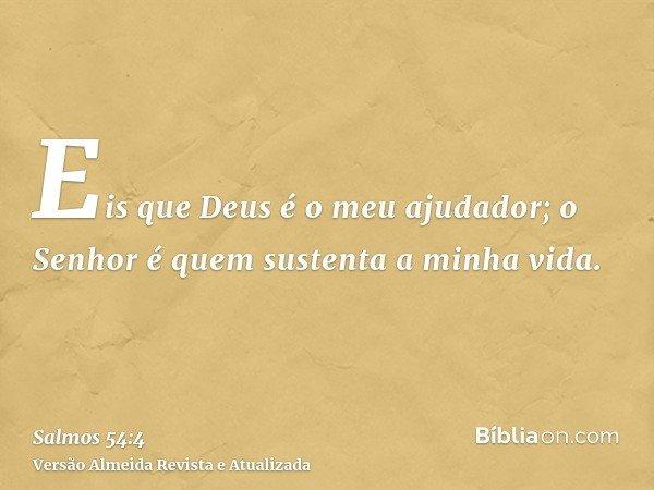 Eis que Deus é o meu ajudador; o Senhor é quem sustenta a minha vida.
