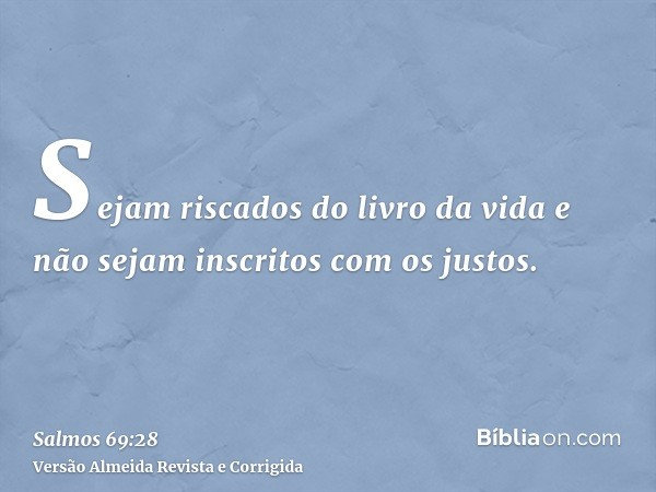 Sejam riscados do livro da vida e não sejam inscritos com os justos.