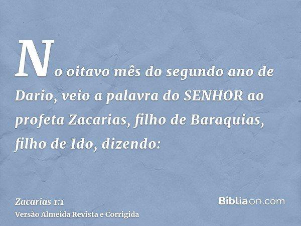 No oitavo mês do segundo ano de Dario, veio a palavra do SENHOR ao profeta Zacarias, filho de Baraquias, filho de Ido, dizendo: