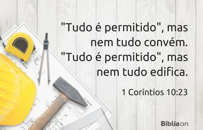 """""""Tudo é permitido"""", mas nem tudo convém. """"Tudo é permitido"""", mas nem tudo edifica. 1 Coríntios 10:23"""