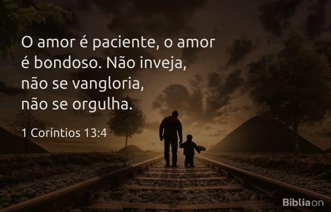 """""""O amor é paciente, o amor é bondoso. Não inveja, não se vangloria, não se orgulha."""" 1 Coríntios 13:4"""