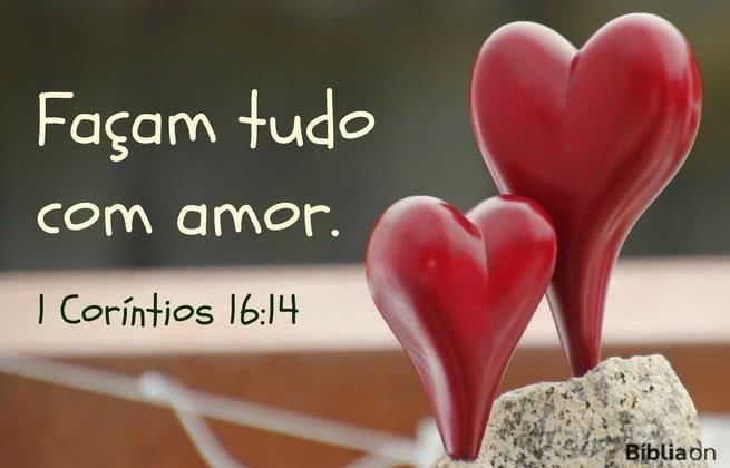 Façam tudo com amor. 1 Coríntios 16:14
