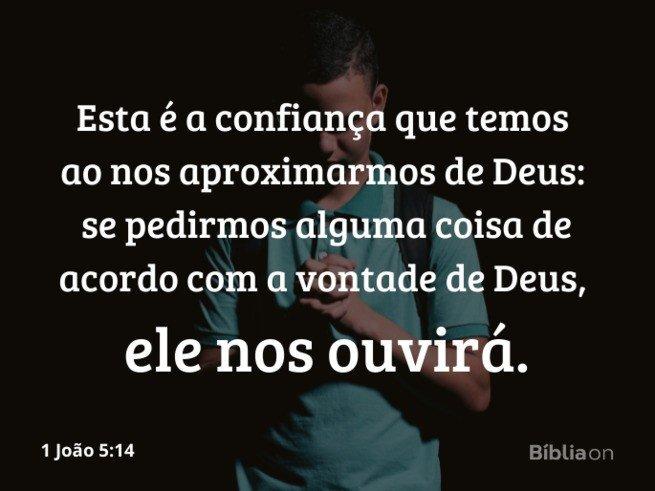 1 joão 5:14 - Deus ouve a nossa oração