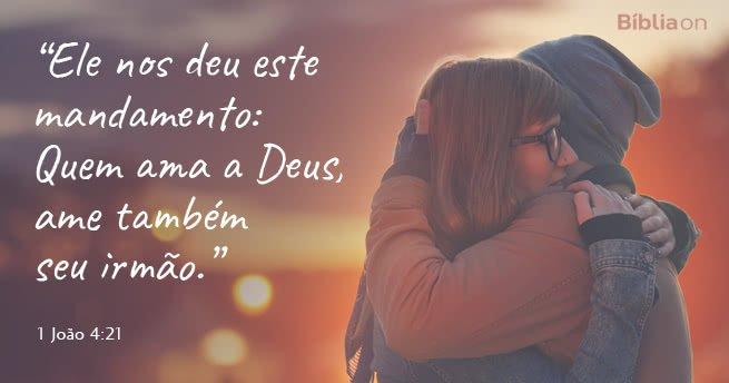 Ele nos deu este mandamento: Quem ama a Deus, ame também seu irmão. 1 João 4:21