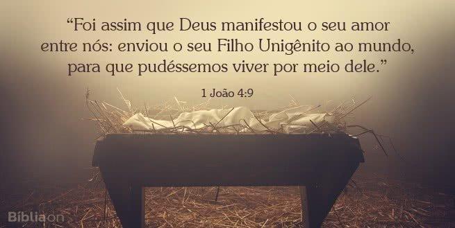 """""""Foi assim que Deus manifestou o seu amor entre nós: enviou o seu Filho Unigênito ao mundo, para que pudéssemos viver por meio dele."""" 1 João 4:9"""