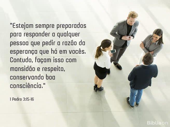"""""""Estejam sempre preparados para responder a qualquer pessoa que pedir a razão da esperança que há em vocês. Contudo, façam isso com mansidão e respeito, conservando boa consciência."""" 1 Pedro 3:15-16"""