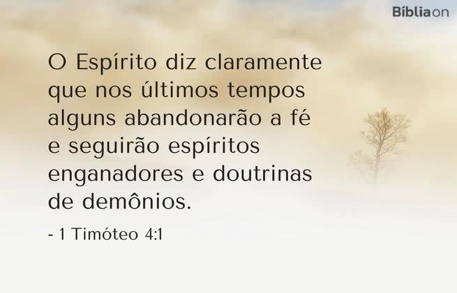O Espírito diz claramente que nos últimos tempos alguns abandonarão a fé e seguirão espíritos enganadores e doutrinas de demônios. 1 Timóteo 4:1