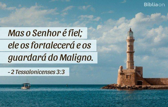 Mas o Senhor é fiel; ele os fortalecerá e os guardará do Maligno. 2 Tessalonicenses 3:3