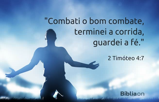 Combati o bom combate, terminei a corrida, guardei a fé. 2 Timóteo 4:7