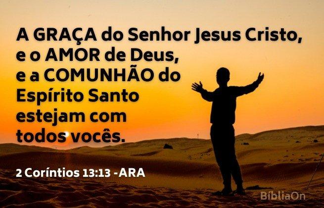 """Pôr do sol, vulto homem mãos estendidas - 2 Coríntios 13:13 A graça do Senhor Jesus Cristo, e o amor de Deus..."""""""