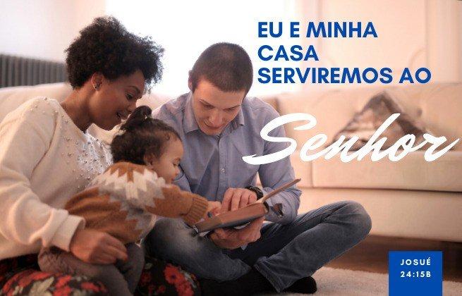 Eu e minha casa serviremos ao Senhor - Josué 24:15