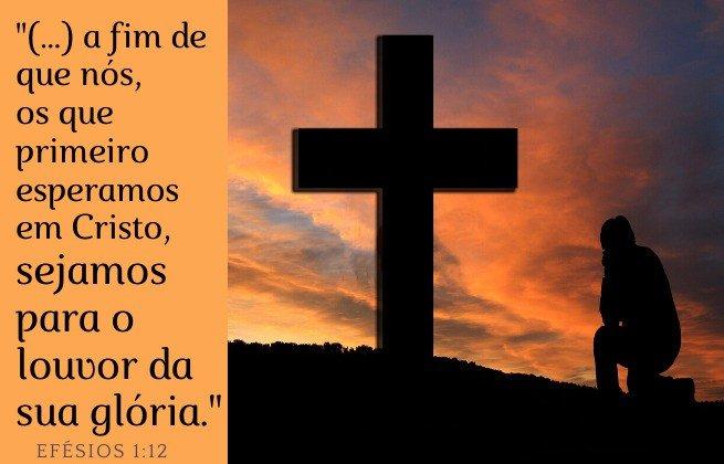 Efésios 1:12 - para que sejamos para o louvor da sua glória, nós os que primeiro esperamos em Cristo