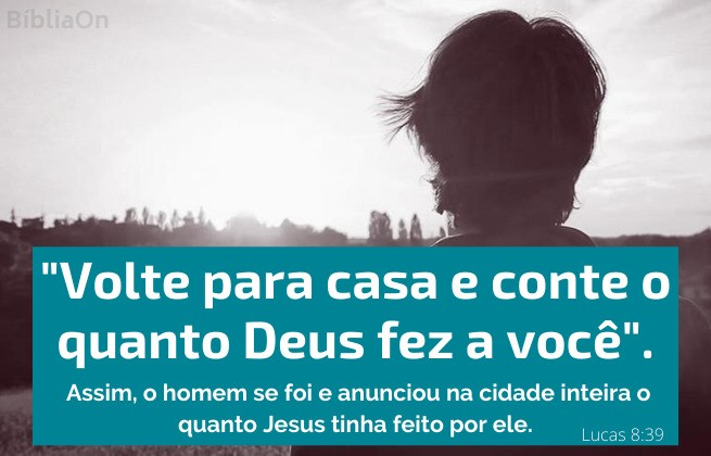 Lucas 8:39 - homem de costas, volte para casa e conte o que Deus fez a você