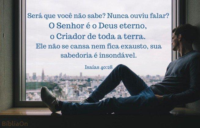 homem pensativo - Versículo Isaías 40:28 - Será que você não sabe... o Senhor é eterno, criador de toda terra