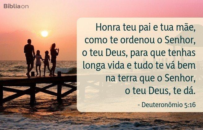 Honra teu pai e tua mãe, como te ordenou o Senhor, o teu Deus, para que tenhas longa vida e tudo te vá bem na terra que o Senhor, o teu Deus, te dá. Deuteronômio 5:16