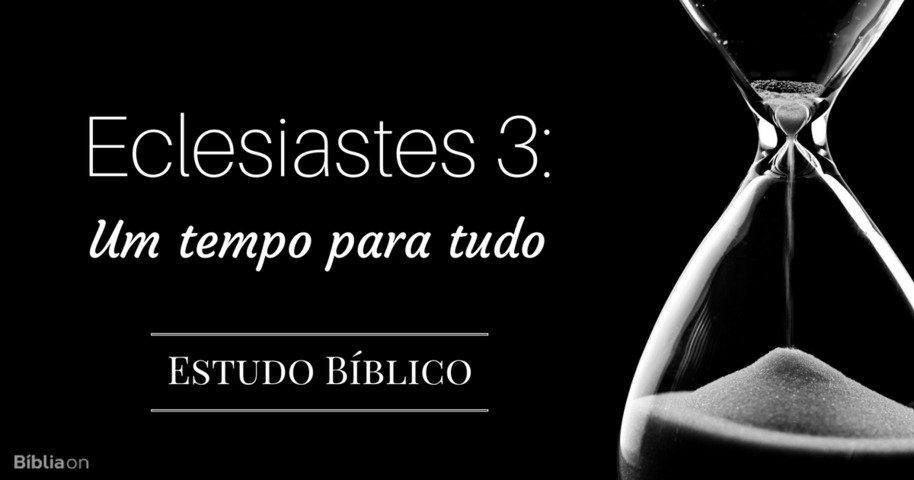 Eclesiastes 3 Um Tempo Para Tudo Estudo Bíblico Bíblia