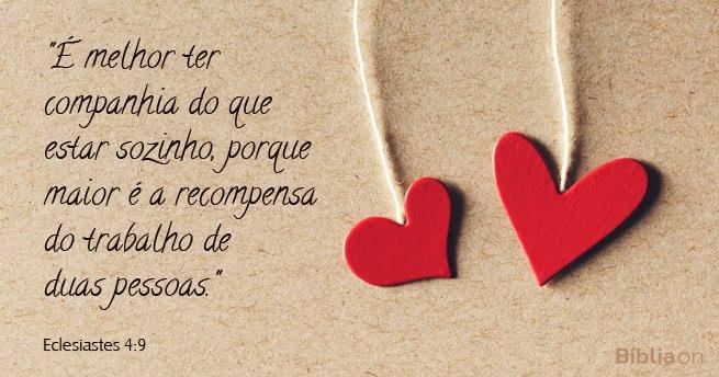 """""""É melhor ter companhia do que estar sozinho, porque maior é a recompensa do trabalho de duas pessoas."""" Eclesiastes 4:9"""