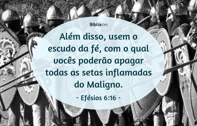 Além disso, usem o escudo da fé, com o qual vocês poderão apagar todas as setas inflamadas do Maligno. Efésios 6:16