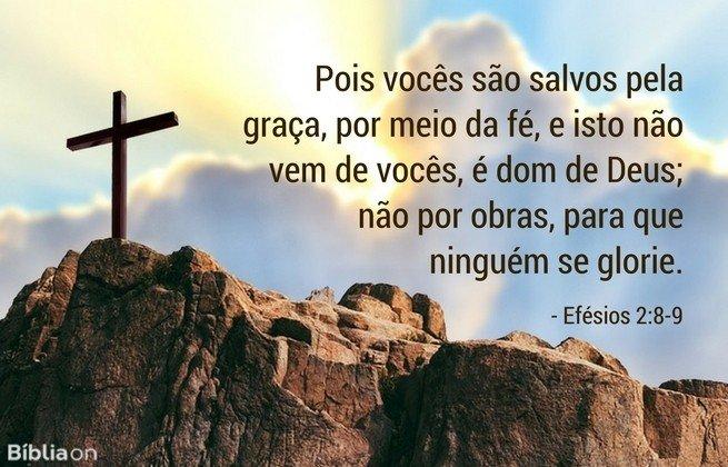 Pois vocês são salvos pela graça, por meio da fé, e isto não vem de vocês, é dom de Deus; não por obras, para que ninguém se glorie.Efésios 2:8-9