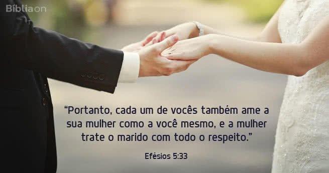 """""""Portanto, cada um de vocês também ame a sua mulher como a você mesmo, e a mulher trate o marido com todo o respeito."""" Efésios 5:33"""