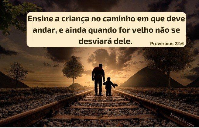Provérbios 22:6 - Ensine a criança no caminho...