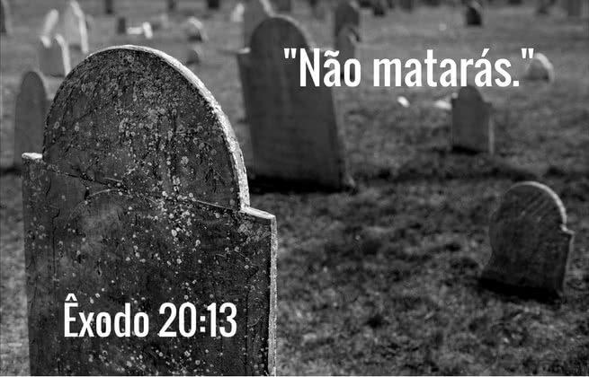 """""""Não matarás."""" Êxodo 20:13"""
