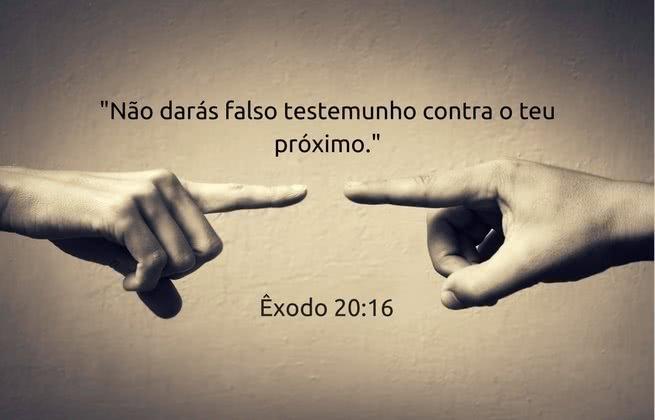 """""""Não darás falso testemunho contra o teu próximo."""" Êxodo 20:16"""