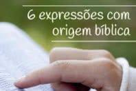 6 expressões com origem bíblica