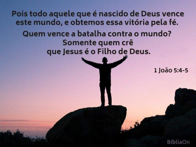 Quem vence o mundo aquele que crê que Jesus Cristo é o filho de Deus - 1 João 5: 4-5