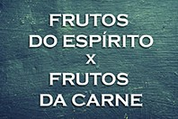 Os Frutos do Espírito e os Frutos da Carne